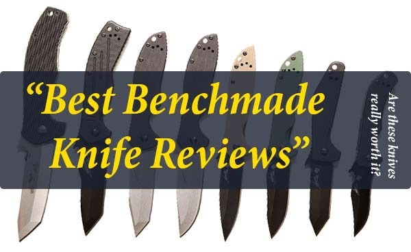 Best Benchmade Knife Reviews 2019 with Comprehensive Buying