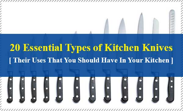 20 Essential Types of Kitchen Knives and Their Uses