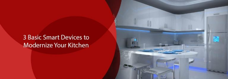3 Basic Smart Devices to Modernize Your Kitchen